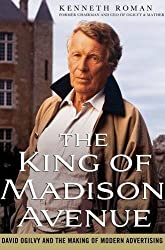The King of Madison Avenue: David Ogilvy and the Making of Modern Advertising by Kenneth Roman (2010-06-08)