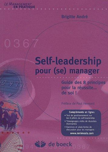 Self-leadership pour (se) manager : Guide des 8 principes pour la réussite...de soi !