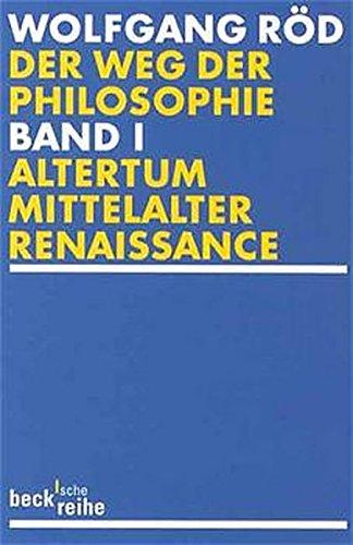 Der Weg der Philosophie. Von den Anfängen bis ins 20. Jahrhundert: Der Weg der Philosophie Bd. 1: Altertum, Mittelalter, Renaissance (Beck'sche Reihe)