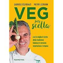 VEG per scelta: Con le migliori ricette della tradizione italiana in versione vegetariana e vegana (Italian Edition)