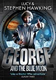 George and the Blue Moon (George's Secret Key to the Universe) by Lucy Hawking (2016-03-03)