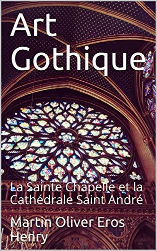 Couverture du livre Art Gothique: La Sainte Chapelle et la Cathédrale Saint André