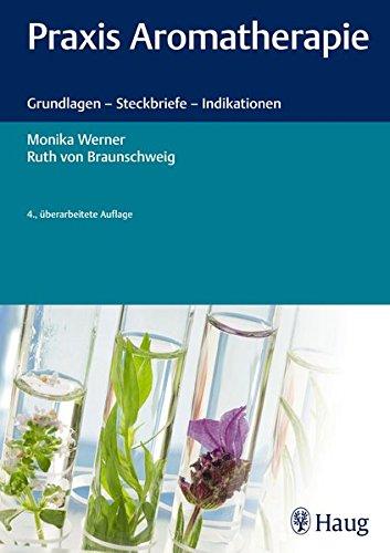Praxis Aromatherapie: Grundlagen - Steckbriefe - Indikationen