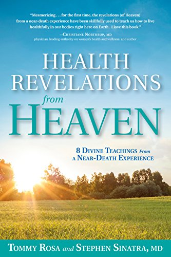 Health Revelations from Heaven and Earth: 8 Divine Teachings from a Near Death Experience