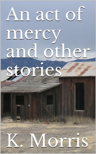 An act of mercy and other stories by [Morris, K.]