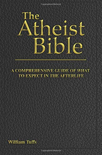 The Atheist Bible: A Comprehensive Guide For What To Expect In The Afterlife