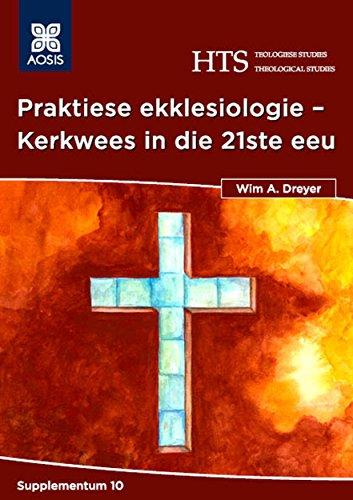 Praktiese Ekklesiologie - Kerkwees in die 21ste eeu (HTS Teologiese Studies/ Theological Studies Supplementum Book 10) (Afrikaans Edition)