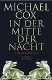 In der Mitte der Nacht: Ein Geständnis - Michael Cox