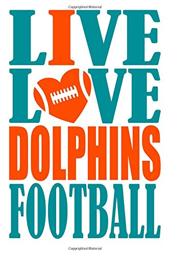 Live Love Dolphins Football Journal: A lined notebook for the Miami Dolphins fan, 6x9 inches, 200 pages. Live Love Football in aqua and I Heart Dolphins in orange. (Sports Fan Journals) por WriteDrawDesign