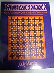 Patchworkbook: Easy lessons for creative quilt design and construction by Judy Martin (1983-08-01)