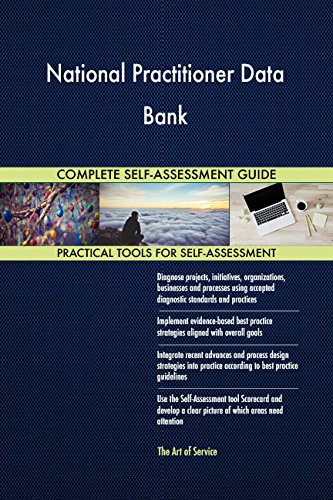 National Practitioner Data Bank All-Inclusive Self-Assessment - More than 670 Success Criteria, Instant Visual Insights, Comprehensive Spreadsheet Dashboard, Auto-Prioritized for Quick Results