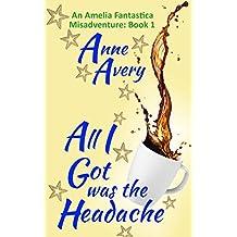 All I Got Was The Headache (An Amelia Fantastica Misadventure Book 1)