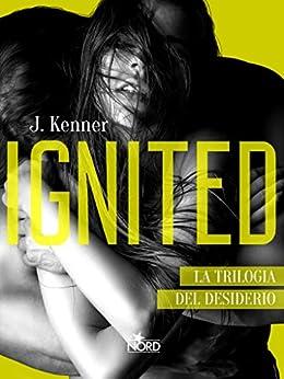Ignited - Edizione Italiana: La Trilogia del desiderio #3 di [Kenner, J.]