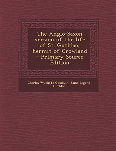 The Anglo-Saxon Version of the Life of St. Guthlac, Hermit of Crowland - Primary Source Edition