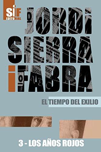 Los años rojos (El tiempo del exilio nº 3) por Jordi Sierra i Fabra