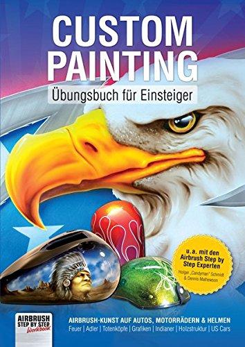 Custom Painting Übungsbuch für Einsteiger: Airbrush-Kunst auf Autos, Motorrädern und Helmen