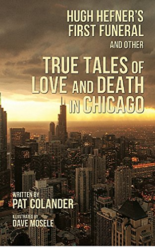 hugh-hefners-first-funeral-and-other-true-tales-of-love-and-death-in-chicago-english-edition