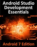 Android Studio Development Essentials - Android 7 Edition: Learn to Develop Android 7 Apps with Android Studio 2.2 (English Edition)