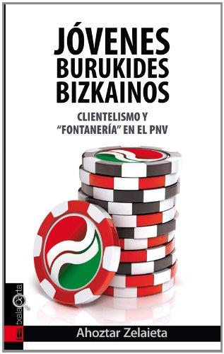 Jóvenes Burukides Bizkainos. Clientelismo yfontanería en el PNV (Orreaga) por Ahoztar Zelaieta Zamakona