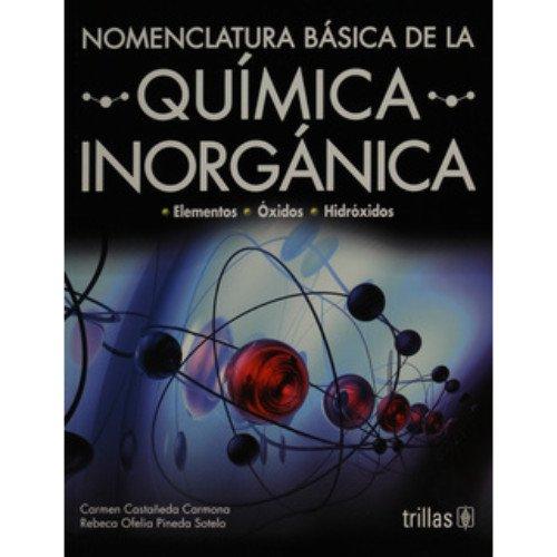 Nomenclatura basica de la quimica inorganica/Basic Nomenclature of Inorganic Chemistry por Carmen Castaneda Carmona