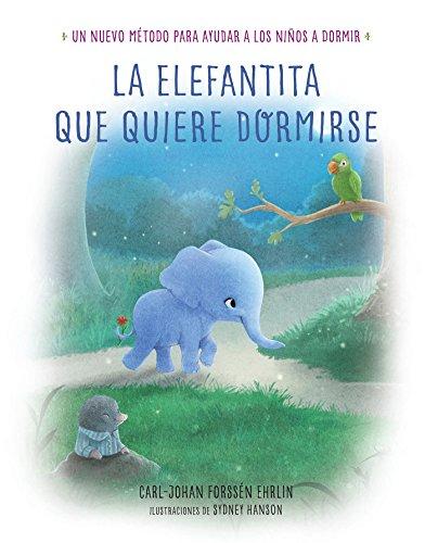 La elefantita que quiere dormirse: Un nuevo método para ayudar a los niños a dormir (Libros para leer antes de dormir) por Carl-Johan Forssén Ehrlin