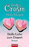 Heiße Liebe zum Dessert: Roman - Jennifer Crusie