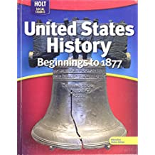 Holt McDougal United States History: Student Edition Grades 6-9 Beginnings to 1877 2009
