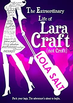 The Extraordinary Life of Lara Craft (not Croft) by [Salt, Lola, Alderson, Sarah, Wicks, Becky]