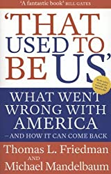 That Used to Be Us: What Went Wrong with America - And How It Can Come Back. Thomas L. Friedman and Michael Mandelbaum by Friedman, Thomas L. (2012) Taschenbuch