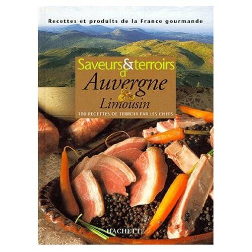 SAVEURS ET TERROIRS D'AUVERGNE LIMOUSIN. 100 recettes de terroir par les chefs