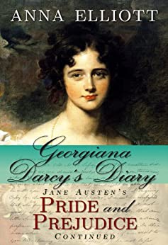 Georgiana Darcy's Diary: Jane Austen's Pride and Prejudice continued (Pride and Prejudice Chronicles Book 1) (English Edition) di [Elliott, Anna]