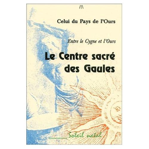 Le Centre Sacré Des Gaules - Entre Le Cygne Et L'ours