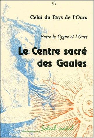 Le Centre Sacré Des Gaules - Entre Le Cygne Et L'ours par Collectif