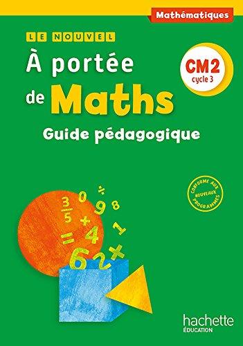 Le Nouvel A portée de maths CM2 - Guide pédagogique - Ed. 2016 par Jean-Claude Lucas, Janine Leclec'h - Lucas, Robert Meunier, Laurence Meunier, Marie-Pierre Trossevin