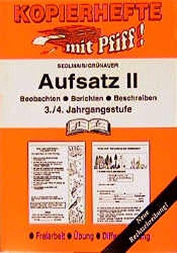 Aufsatz / Deutsch für Freiarbeit, Übung und Differenzierung: Aufsatz, 3./4. Jahrgangsstufe, Bd.2, Beobachten, Berichten, Beschreiben