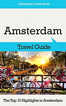 Amsterdam Travel Guide: The Top 10 Highlights in Amsterdam (Globetrotter Guide Books) (English Edition) van [Cook, Marc]