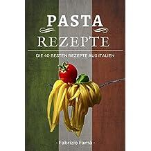 Pasta: Pasta Rezepte - Die 40 besten Pasta Rezepte aus Italien! (Pasta Kochbücher, Pasta per due, Pasta selber machen Kochbuch, Pasta e basta)