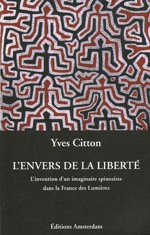 L'envers de la liberté : L'invention d'un imaginaire spinoziste dans la France des Lumières par Yves Citton
