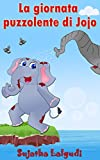 Scarica Libro Libro illustrato per bambini La giornata puzzolente di Jojo Storie per bambini Per bambini tra 3 e 8 anni Storia per bambini Libro illustrato Libri for children Storie per Bambini Vol 1 (PDF,EPUB,MOBI) Online Italiano Gratis