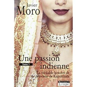 Une passion indienne : La véritable histoire de la princesse de Kapurthala, Tome 1 (grands caractères)