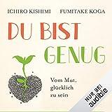Du bist genug: Vom Mut, glücklich zu sein - Ichiro Kishimi, Fumitake Koga