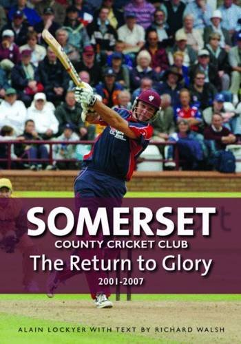 Somerset County Cricket Club: The Return to Glory 2001-2007