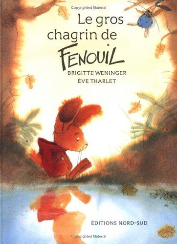 Le Gros Chagrin Du Fenouil (Fr: What par Brigitte Weninger, North-South