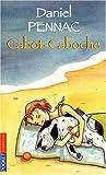 Cabot-Caboche de Pennac. Daniel (2009) Broché
