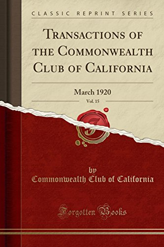 Transactions of the Commonwealth Club of California, Vol. 15: March 1920 (Classic Reprint)