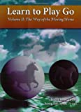 The Way of the Moving Horse: Learn to Play Go: Volume 2 (Learn to Play Go Ser)