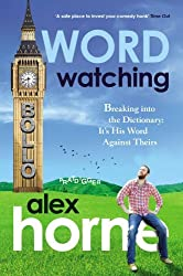 Word Watching: How to Break into the Dictionary by Alex Horne (2010-02-16)