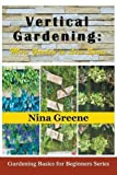 Vertical Gardening: More Garden in Less Space (Large Print): Gardening Basics for Beginners Series
