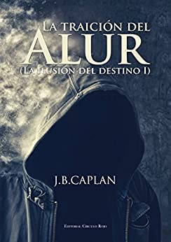 La traición del Alur (La ilusión del destino nº 1) de [Caplan, J.B.]