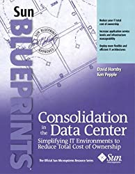 Consolidation in the Data Center (Sun Microsystems Press Blueprint)